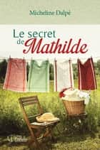 Le secret de Mathilde ebook by Micheline Dalpé