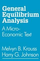 General Equilibrium Analysis - A Micro-Economic Text ebook by Harry G. Johnson