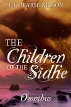 Children of the Sidhe - Omnibus Edition ebook by J.R. Pearse Nelson
