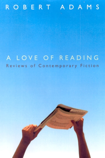 A Love of Reading - Reviews of Contemporary Fiction ebook by Robert Adams