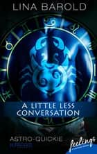 A little less conversation - Astro-Quickie: Krebs ebook by Lina Barold