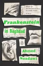 Frankenstein in Baghdad - A Novel ebook by Ahmed Saadawi