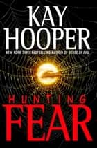 Hunting Fear ebook by Kay Hooper
