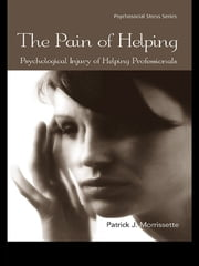 The Pain of Helping - Psychological Injury of Helping Professionals ebook by Patrick J. Morrissette