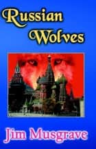 Russian Wolves ebook by Jim Musgrave