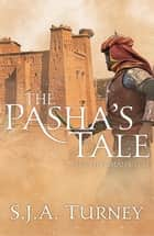 The Pasha's Tale eBook by S.J.A. Turney