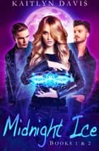 Midnight Ice: Books 1 & 2 ebook by Kaitlyn Davis