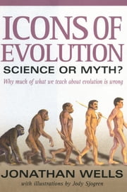 Icons of Evolution - Science or Myth? Why Much of What We Teach About Evolution Is Wrong ebook by Jonathan Wells, Jody F. Sjogren