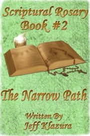 Scriptural Rosary #2: The Narrow Path ebook by Jeff Klazura