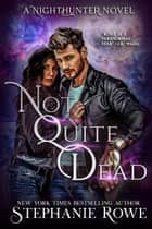 Not Quite Dead (NightHunter) ebook by