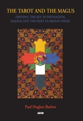 Tarot and the Magus - Opening the Key to Divination, Magick and the Holy Guardian Angel ebook by Paul Hughes-Barlow