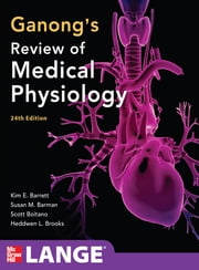 Ganong's Review of Medical Physiology, 24th Edition ebook by Kim E. Barrett,Susan M. Barman,Scott Boitano,Heddwen Brooks