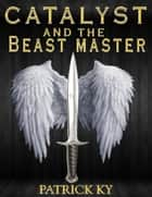 CATALYST and the BEAST MASTER ebook by