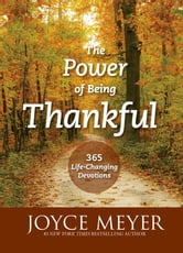 The Power of Being Thankful - 365 Life Changing Devotions ebook by Joyce Meyer