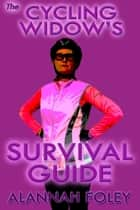 The Cycling Widow's Survival Guide ebook by Alannah Foley