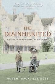 The Disinherited - A Story of Family, Love, and Betrayal ebook by Robert Sackville-West