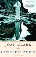 Latitudes of Melt ebook by Joan Clark