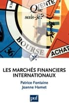 Les marchés financiers internationaux - « Que sais-je ? » n° 2431 ebook by Joanne Hamet, Patrice Fontaine