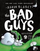 The Bad Guys #6: Alien vs Bad Guys - Alien vs Bad Guys ebook by Aaron Blabey