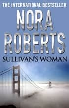 Sullivan's Woman ebook by Nora Roberts