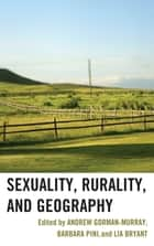 Sexuality, Rurality, and Geography ebook by Andrew Gorman-Murray, Barbara Pini, Lia Bryant,...