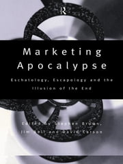 Marketing Apocalypse - Eschatology, Escapology and the Illusion of the End ebook by Jim Bell,Stephen Brown,David Carson