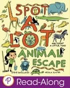 Spot A Lot Animal Escape - And Count a Little, Too! ebook by Steve Smallman, Nicola Slater