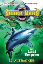 Shark Wars #6 - The Last Emprex ebook by EJ Altbacker