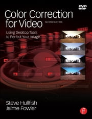 Color Correction for Video - Using Desktop Tools to Perfect Your Image ebook by Steve Hullfish,Jaime Fowler