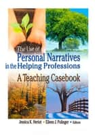 The Use of Personal Narratives in the Helping Professions ebook by Jessica K Heriot,Eileen J Polinger
