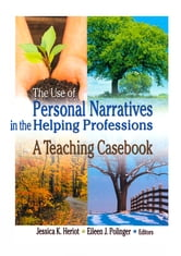 The Use of Personal Narratives in the Helping Professions - A Teaching Casebook ebook by Jessica K Heriot,Eileen J Polinger
