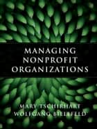 Managing Nonprofit Organizations ebook by Mary Tschirhart,Wolfgang Bielefeld