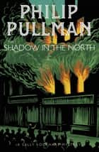 A Sally Lockhart Mystery 2: The Shadow in the North ebook by Philip Pullman