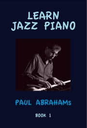 Learn Jazz Piano: book 1 ebook by Paul Abrahams