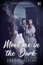 Meet Me in the Dark ebook by H.K. Carlton