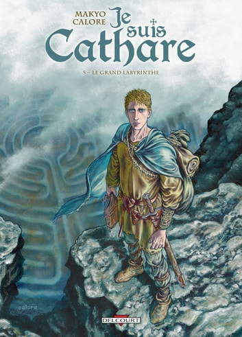Je suis cathare T05 - Le grand labyrinthe eBook by Makyo,Alessandro Calore