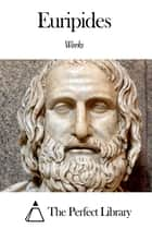 Works of Euripides ebook by Euripides