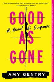 Good as Gone - A Novel of Suspense ebook by Amy Gentry