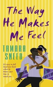The Way He Makes Me Feel ebook by Tamara Sneed