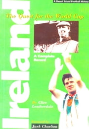 Ireland: The Quest for the World Cup 1934-1994 - A Complete Record ebook by Clive Leatherdale