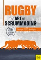 Rugby - The Art of Scrummaging ebook by Enriquie TOPO Rodriguez