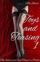 Toys and Teasing 1 (The Submissive Gets Teased in Public) - Toys and Teasing, #1 ebook by Ella Louise