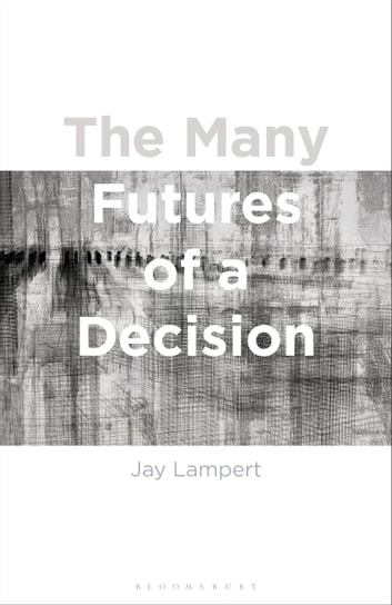The Many Futures of a Decision ebook by Associate Professor Jay Lampert