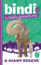 Bindi Wildlife Adventures 11: A Giant Rescue ebook by