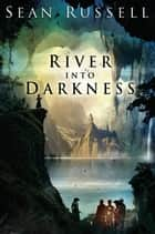 River Into Darkness ebook by Sean Russell