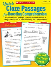 Quick Cloze Passages for Boosting Comprehension: Grades 2-3: 40 Leveled Cloze Passages That Give Students Practice in Using Context Clues to Build Voc ebook by Schecter, Deborah