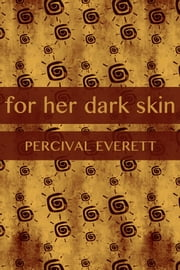 For Her Dark Skin ebook by Percival Everett