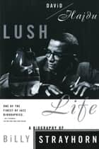 Lush Life - A Biography of Billy Strayhorn ebook by David Hajdu