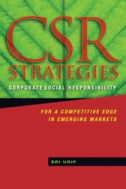 CSR Strategies - Corporate Social Responsibility for a Competitive Edge in Emerging Markets ebook by Sri Urip