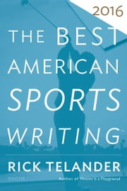 The Best American Sports Writing 2016 ebook by Glenn Stout,Rick Telander